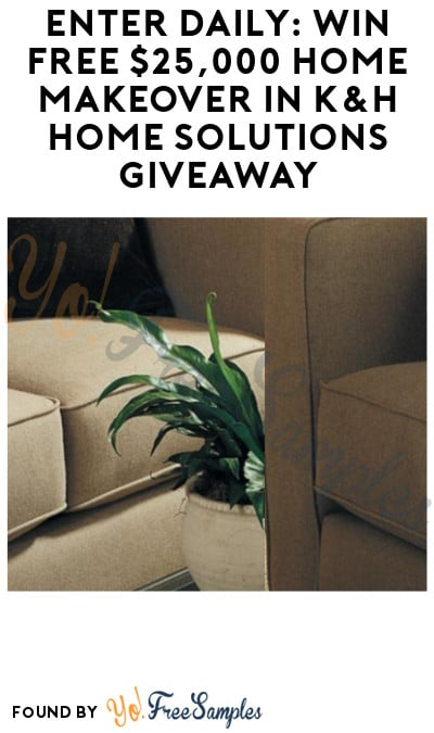 Enter Daily: Win FREE Home Makeover in K&H Home Solutions Giveaway