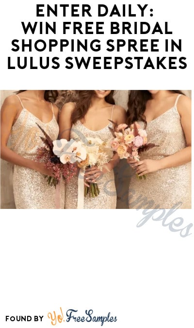 Enter Daily: Win FREE Bridal Shopping Spree in Lulus Sweepstakes