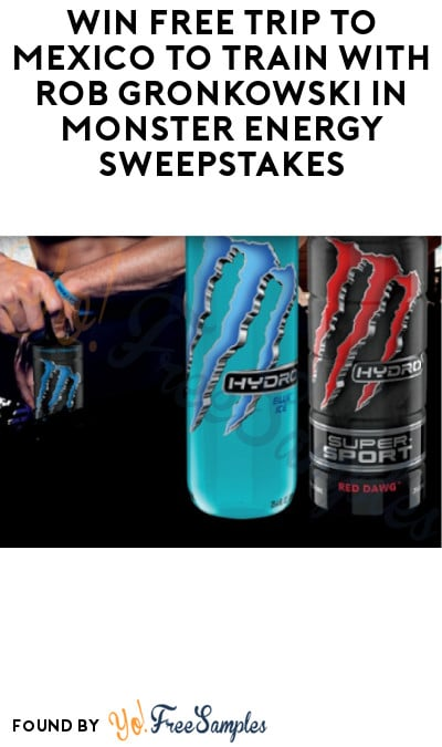 Enter Daily: Win FREE Trip to Mexico to Train with Rob Gronkowski in Monster Energy Sweepstakes