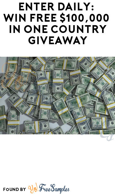 Enter Daily: Win FREE $100,000 in One Country Giveaway