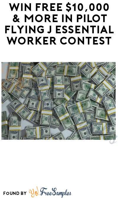 Win FREE $10,000 & More in Pilot Flying J Essential Worker Contest