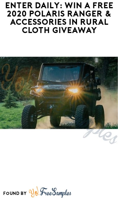 Enter Daily: Win FREE 2020 Polaris Ranger & Accessories in Rural Cloth Giveaway (Email Required)