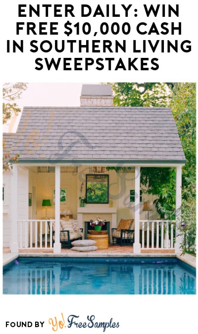 Enter Daily: Win FREE $10,000 Cash in Southern Living Sweepstakes (Ages 21 & Older Only)