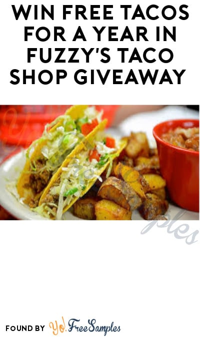 Win FREE Tacos for A Year in Fuzzy's Taco Shop Giveaway (Select States Only)