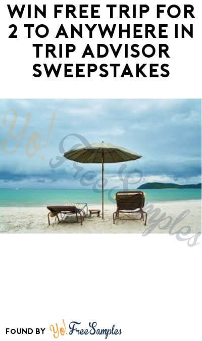 Enter Daily: Win FREE Trip for 2 to Anywhere in Trip Advisor Sweepstakes (Ages 21 & Older Only)