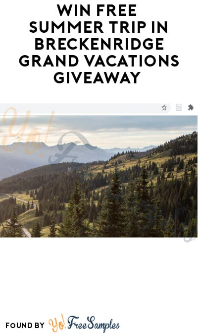 Win FREE Summer Trip in Breckenridge Grand Vacations Giveaway (Ages 21 & Older Only)