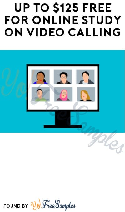Up to $125 FREE for Online Study on Video Calling (Must Apply)