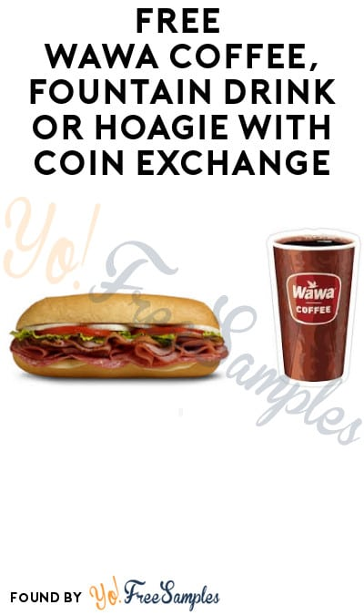 FREE Wawa Coffee, Fountain Drink or Hoagie with Coin Exchange