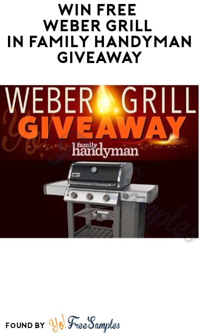 Win FREE Weber Grill in Family Handyman Giveaway