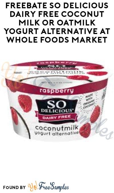FREEBATE So Delicious Dairy Free Yogurt Alternative at Whole Foods Market (Ibotta Required)