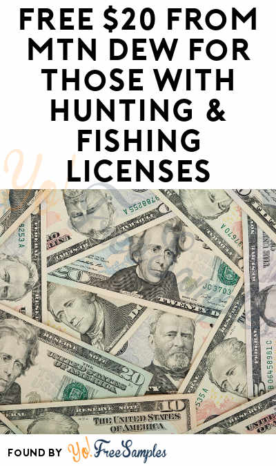 For First 100 Daily! FREE $20 From MTN DEW For Those With Hunting & Fishing Licenses