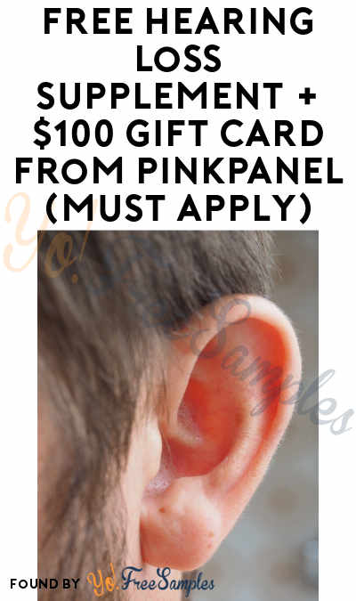 FREE Hearing Loss Supplement + $100 Gift Card From PinkPanel (Must Apply)