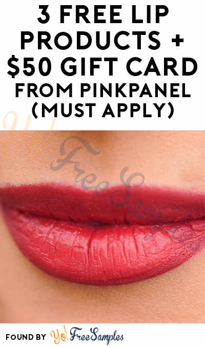 3 FREE Lip Products + $50 Gift Card From PinkPanel (Must Apply)