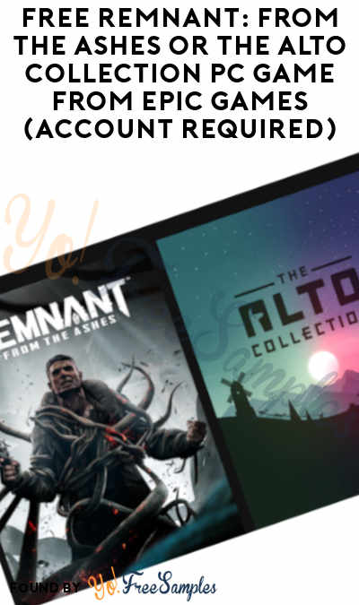 FREE Remnant: From the Ashes or The Alto Collection PC Game From Epic Games (Account Required)