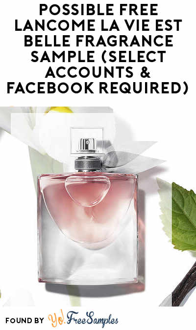 Possible FREE Lancome La Vie Est Belle Fragrance Sample (Select Accounts & Facebook Required)