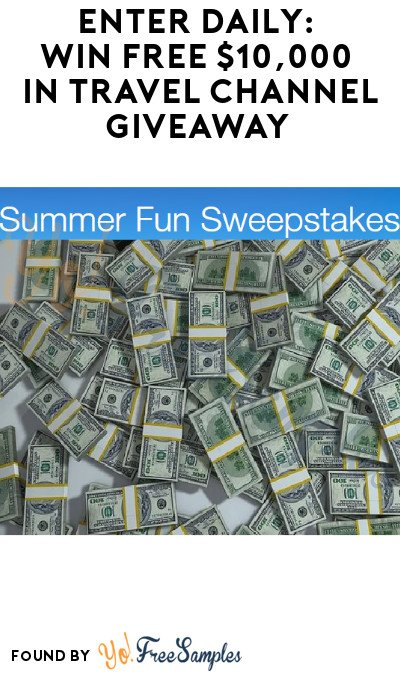 Enter Daily: Win FREE $10,000 in Travel Channel Giveaway (Ages 21 & Older Only)