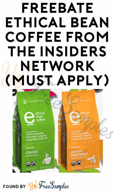 FREEBATE Ethical Bean Coffee From The Insiders Network (Must Apply)