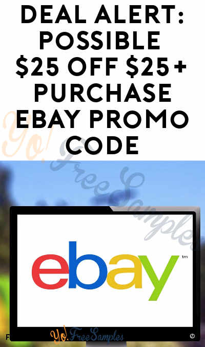 Deal Alert Possible 25 Off 25 Purchase Ebay Promo Code Yo Free Samples
