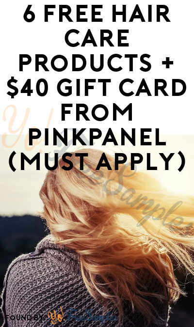 6 FREE Hair Care Products + $40 Gift Card From PinkPanel (Must Apply)