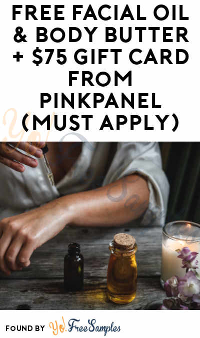 FREE Facial Oil & Body Butter + $75 Gift Card From PinkPanel (Must Apply)