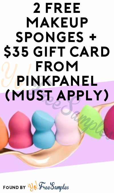 2 FREE Makeup Sponges + $35 Gift Card From PinkPanel (Must Apply)
