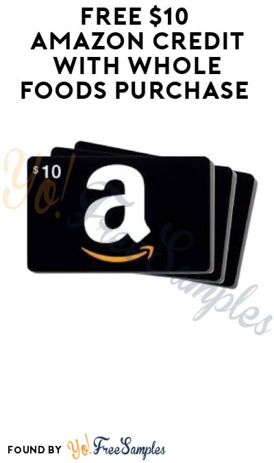 FREE $10 Amazon Credit with Whole Foods Purchase (Amazon Prime Members Only)