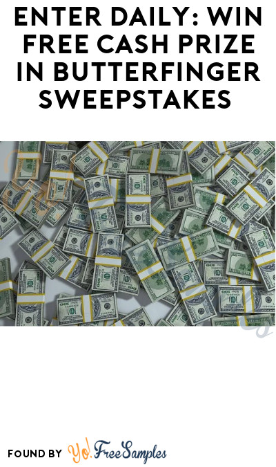 Enter Daily: Win FREE Cash Prize in Butterfinger Sweepstakes
