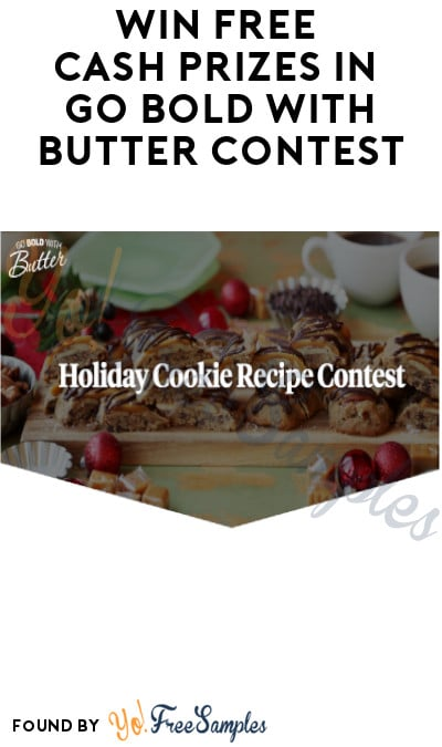 Win FREE Cash Prizes in Go Bold with Butter Contest (Original Recipe Required)