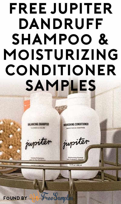 FREE Jupiter Dandruff Shampoo & Moisturizing Conditioner Samples