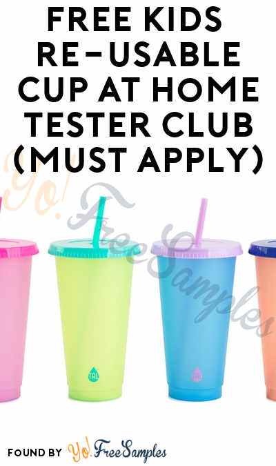 FREE Kids Re-Usable Cup At Home Tester Club (Must Apply)