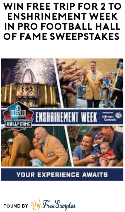 Win FREE Trip for 2 to Enshrinement Week in Pro Football Hall of Fame Sweepstakes