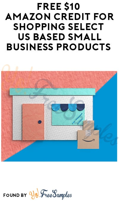 FREE $10 Amazon Credit for Shopping Select US Based Small Business Products (Amazon Prime Users Only)