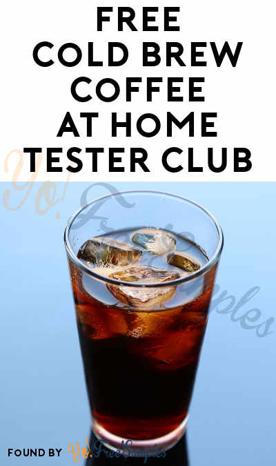 FREE Cold Brew Coffee At Home Tester Club (Must Apply)