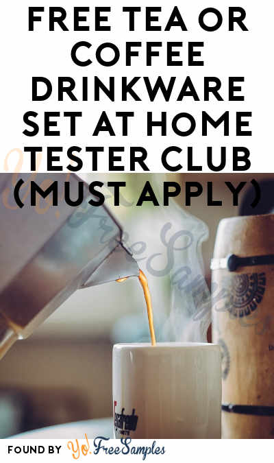 FREE Tea or Coffee Drinkware Set At Home Tester Club (Must Apply)