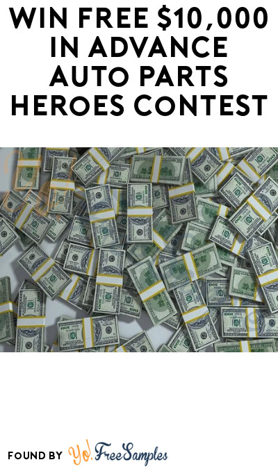 Win FREE $10,000 in Advance Auto Parts Heroes Contest
