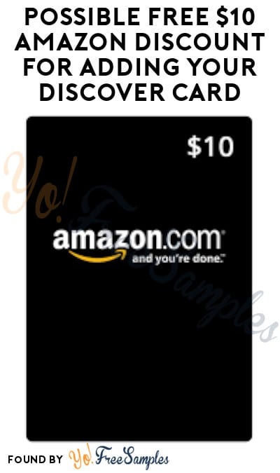 Possible FREE $10 Amazon Discount for Adding Your Discover Card (Select Accounts Only + Promo Code Required)