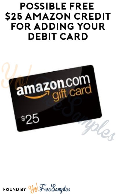 Possible FREE $25 Amazon Credit for Adding Your Debit Card (Select Accounts Only)