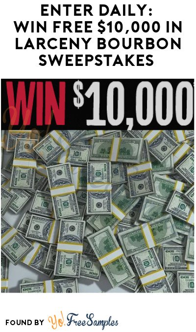 Enter Daily: Win Free $10,000 in Larceny Bourbon Sweepstakes (Ages 21 & Older Only)