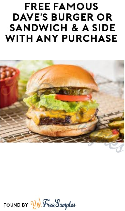 FREE Famous Dave's Burger or Sandwich & A Side with Any Purchase (App Required)