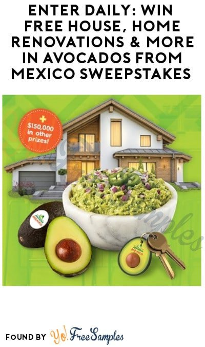 Enter Daily: Win FREE House, Home Renovations & More in Avocados from Mexico Sweepstakes