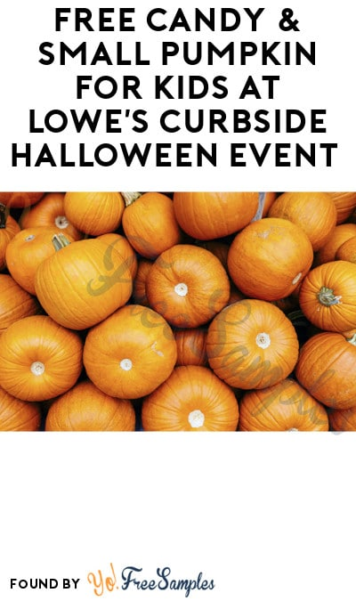 FREE Candy & Small Pumpkin for Kids at Lowe's Curbside Halloween Event