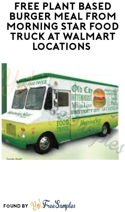 FREE Plant Based Burger Meal from Morning Star Food Truck at Walmart Locations (Purchase Required)