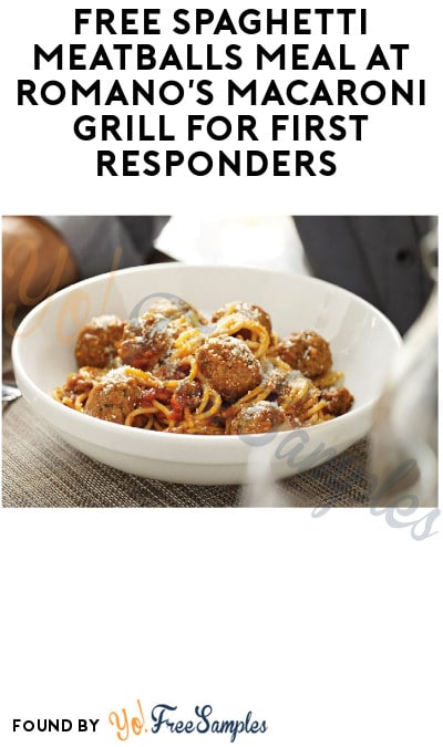 FREE Spaghetti Meatballs Meal at Romano's Macaroni Grill for First Responders (ID Required)