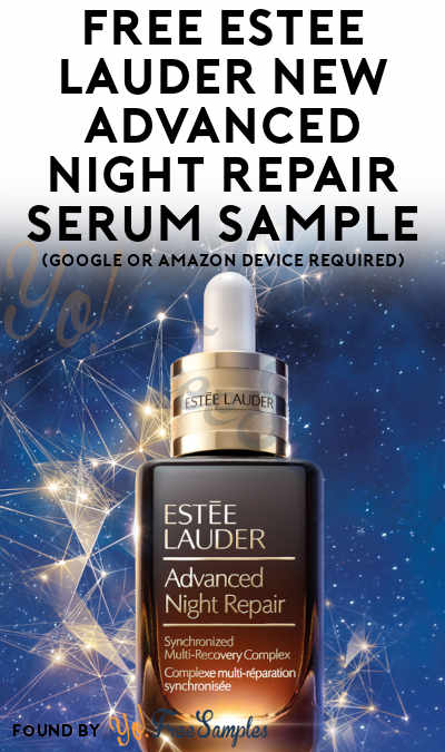 MORE AVAILABLE: FREE Estée Lauder NEW Advanced Night Repair Serum Sample (Google or Amazon Device Required)