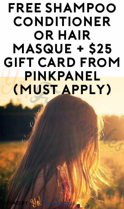 FREE Shampoo Conditioner or Hair Masque + $25 Gift Card From PinkPanel (Must Apply)