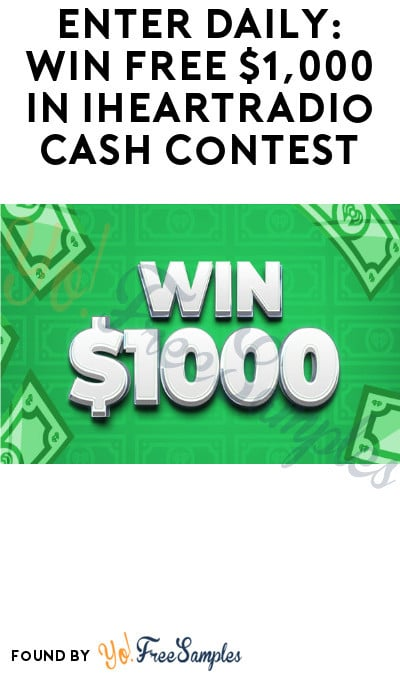 Enter Daily: Win FREE $1,000 in iHeartRadio Cash Contest