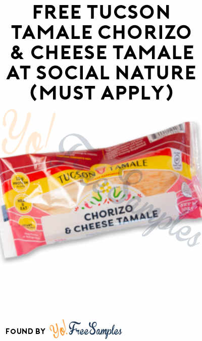 FREE Tucson Tamale Chorizo & Cheese Tamale At Social Nature (Must Apply)
