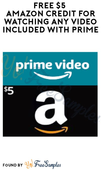 FREE $5 Amazon Credit for Watching Any Video Included with Prime (Select Prime Accounts Only)