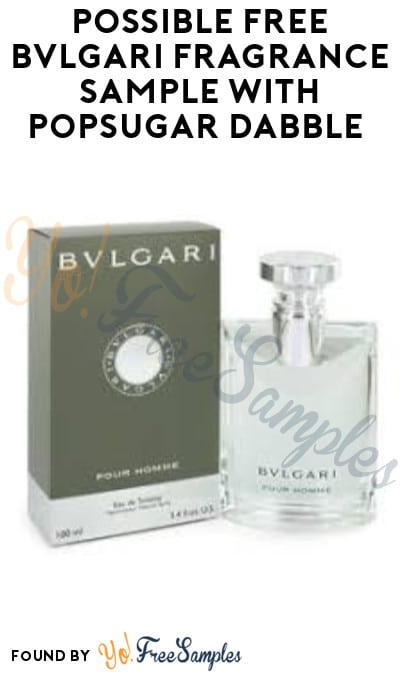 Possible FREE Bvlgari Fragrance Sample with Popsugar Dabble (Select Accounts Only)