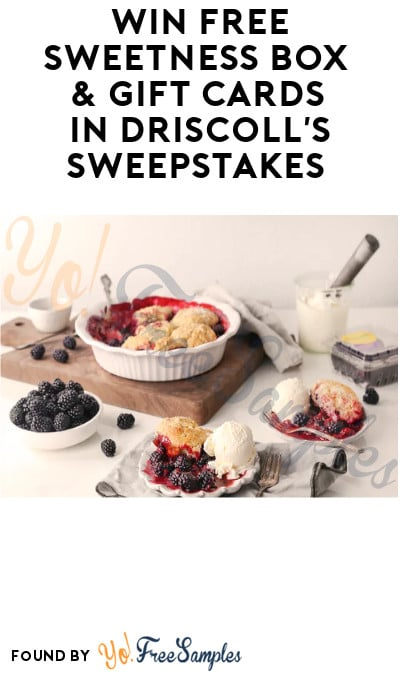 Win FREE Sweetness Box & Gift Cards in Driscoll's Sweepstakes (Ages 21 & Older Only)